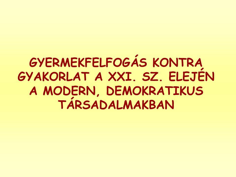 GYERMEKFELFOGÁS KONTRA GYAKORLAT A XXI. SZ. ELEJÉN A MODERN, DEMOKRATIKUS TÁRSADALMAKBAN