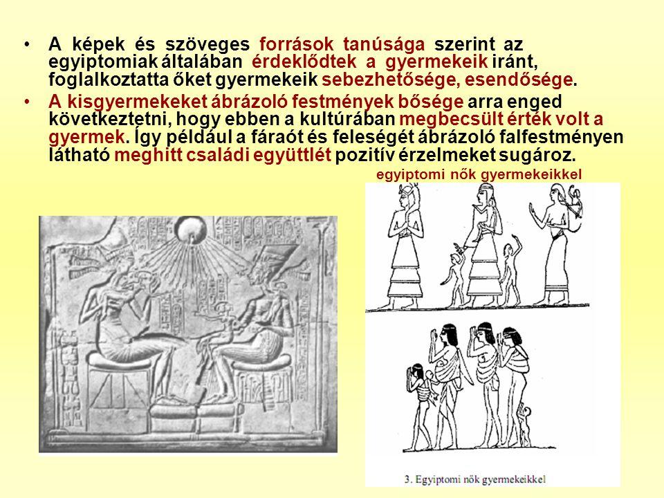 •A képek és szöveges források tanúsága szerint az egyiptomiak általában érdeklődtek a gyermekeik iránt, foglalkoztatta őket gyermekeik sebezhetősége,