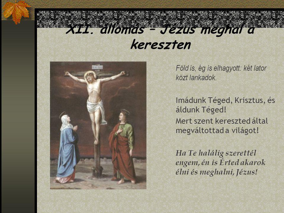 XI. állomás – Jézust keresztre feszítik Vasszögekkel veretem: aki gyűlöl, szeretem. Imádunk Téged, Krisztus, és áldunk Téged! Mert szent kereszted ált