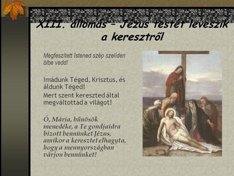 XII. állomás – Jézus meghal a kereszten Föld is, ég is elhagyott: két lator közt lankadok. Imádunk Téged, Krisztus, és áldunk Téged! Mert szent keresz