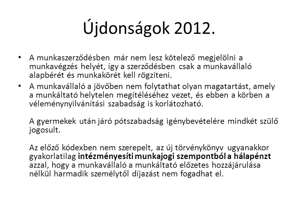 Újdonságok 2012. • A munkaszerződésben már nem lesz kötelező megjelölni a munkavégzés helyét, így a szerződésben csak a munkavállaló alapbérét és munk