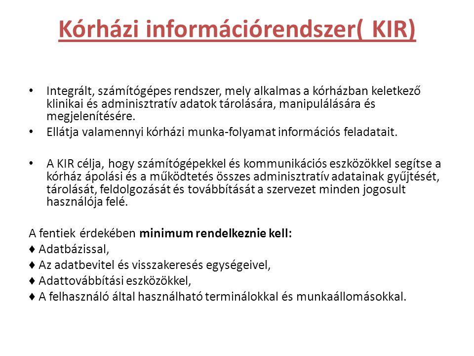 Kórházi információrendszer( KIR) • Integrált, számítógépes rendszer, mely alkalmas a kórházban keletkező klinikai és adminisztratív adatok tárolására, manipulálására és megjelenítésére.