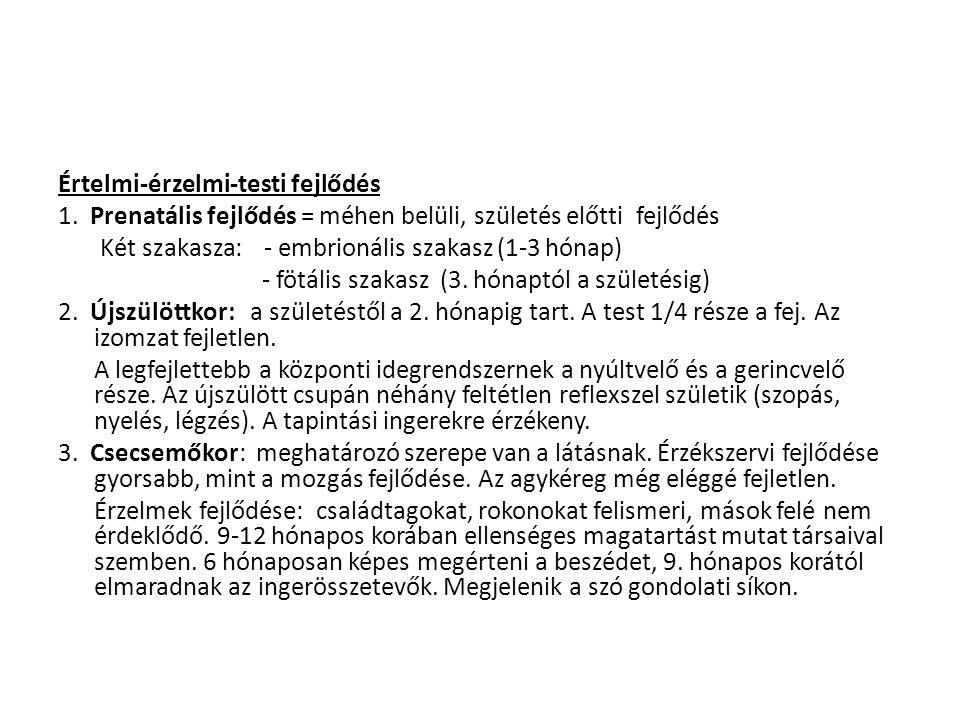 Értelmi-érzelmi-testi fejlődés 1. Prenatális fejlődés = méhen belüli, születés előtti fejlődés Két szakasza: - embrionális szakasz (1-3 hónap) - fötál