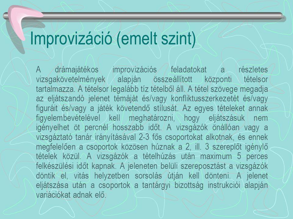 Improvizáció (emelt szint) A drámajátékos improvizációs feladatokat a részletes vizsgakövetelmények alapján összeállított központi tételsor tartalmazz