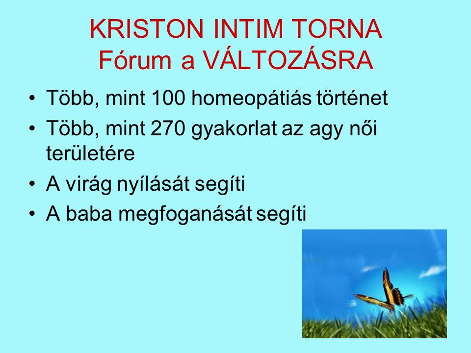 KRISTON INTIM TORNA Fórum a VÁLTOZÁSRA •Több, mint 100 homeopátiás történet •Több, mint 270 gyakorlat az agy női területére •A virág nyílását segíti •A baba megfoganását segíti