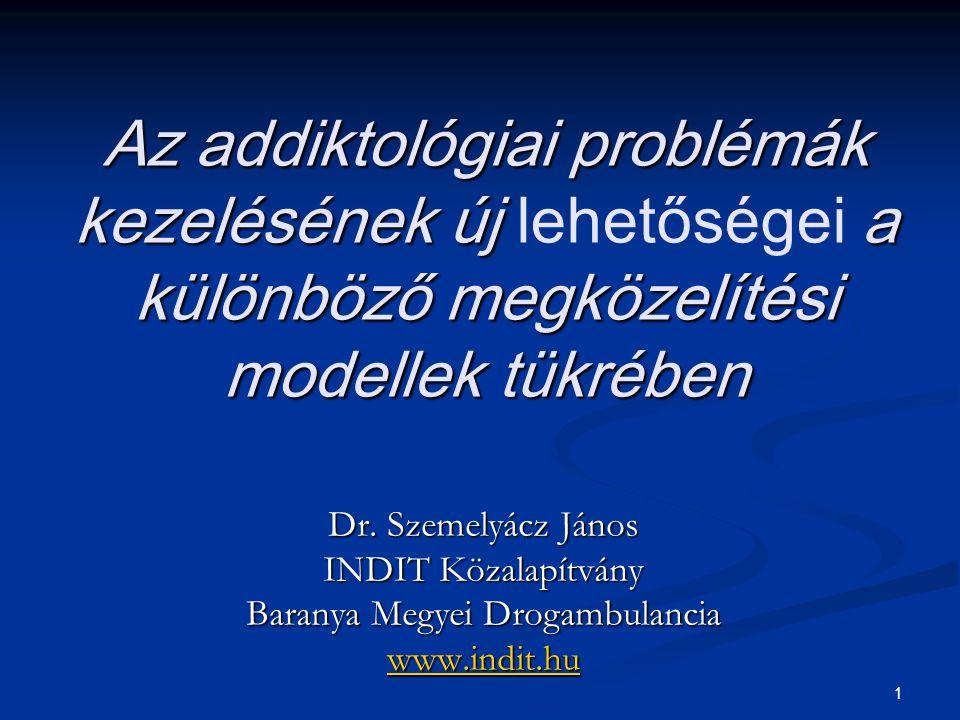 1 Az addiktológiai problémák kezelésének új a különböző megközelítési modellek tükrében Az addiktológiai problémák kezelésének új lehetőségei a különb
