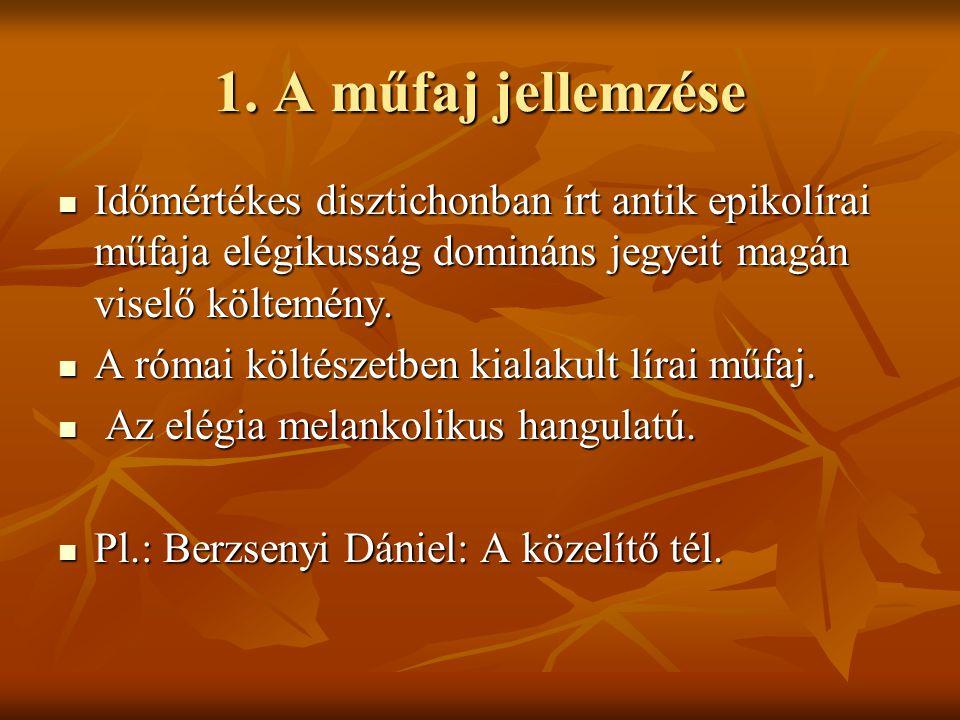 1. A műfaj jellemzése  Időmértékes disztichonban írt antik epikolírai műfaja elégikusság domináns jegyeit magán viselő költemény.  A római költészet