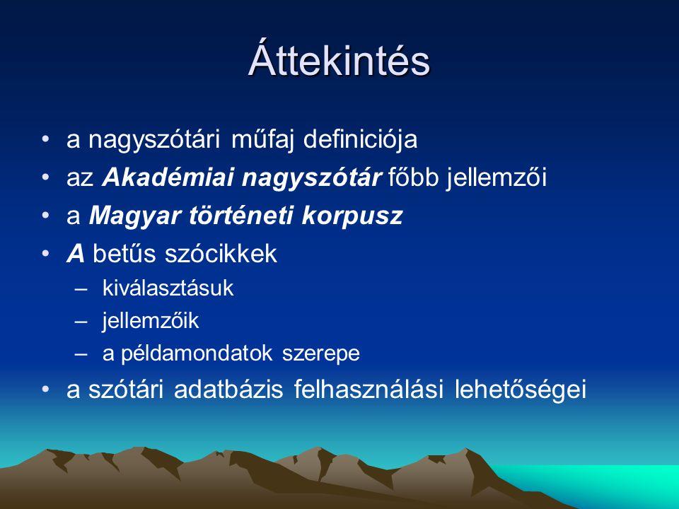 Áttekintés •a nagyszótári műfaj definiciója •az Akadémiai nagyszótár főbb jellemzői •a Magyar történeti korpusz •A betűs szócikkek – kiválasztásuk – jellemzőik – a példamondatok szerepe •a szótári adatbázis felhasználási lehetőségei