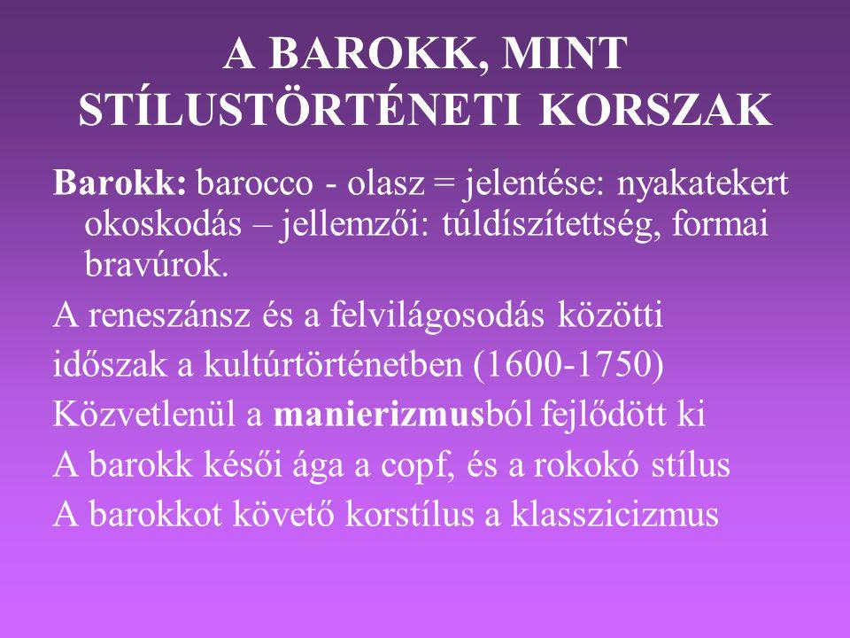 A BAROKK, MINT STÍLUSTÖRTÉNETI KORSZAK Barokk: barocco - olasz = jelentése: nyakatekert okoskodás – jellemzői: túldíszítettség, formai bravúrok.