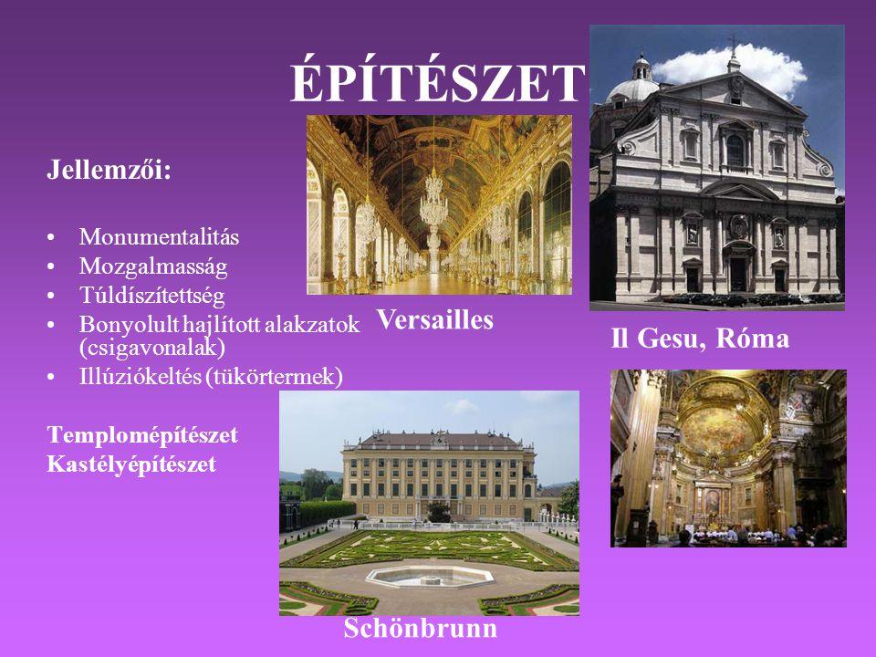 ÉPÍTÉSZET Jellemzői: •Monumentalitás •Mozgalmasság •Túldíszítettség •Bonyolult hajlított alakzatok (csigavonalak) •Illúziókeltés (tükörtermek) Templomépítészet Kastélyépítészet Il Gesu, Róma Schönbrunn Versailles