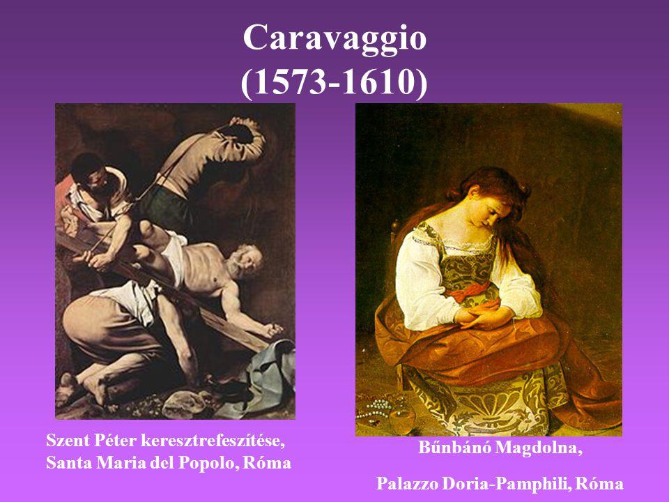 Caravaggio (1573-1610) Szent Péter keresztrefeszítése, Santa Maria del Popolo, Róma Bűnbánó Magdolna, Palazzo Doria-Pamphili, Róma