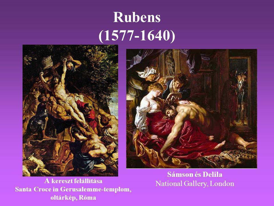 Rubens (1577-1640) A kereszt felállítása Santa Croce in Gerusalemme-templom, oltárkép, Róma Sámson és Delila National Gallery, London