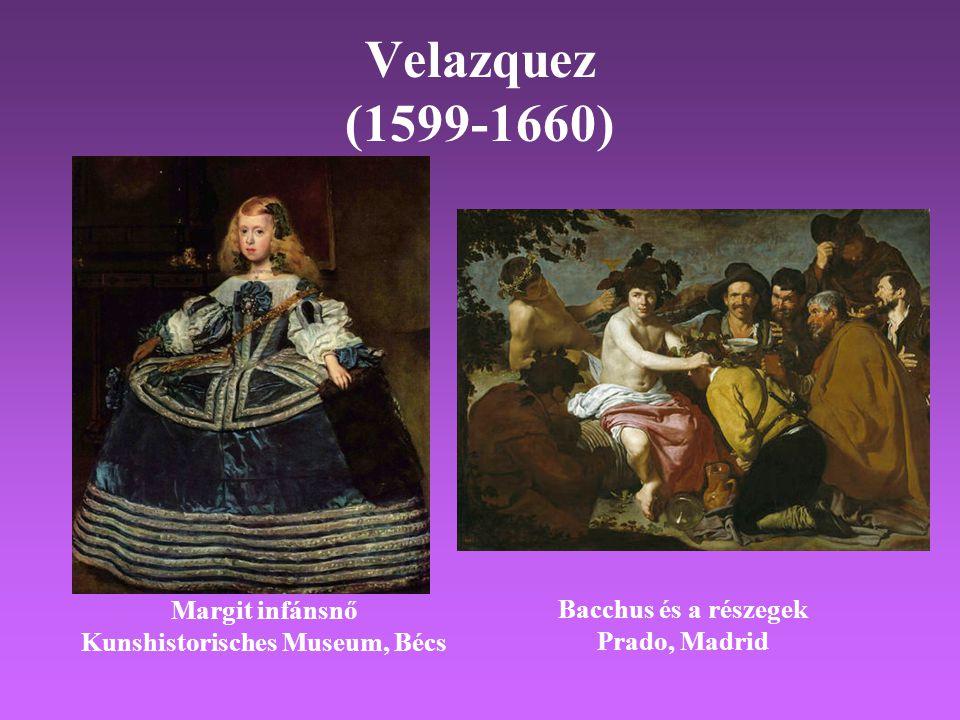 Velazquez (1599-1660) Margit infánsnő Kunshistorisches Museum, Bécs Bacchus és a részegek Prado, Madrid