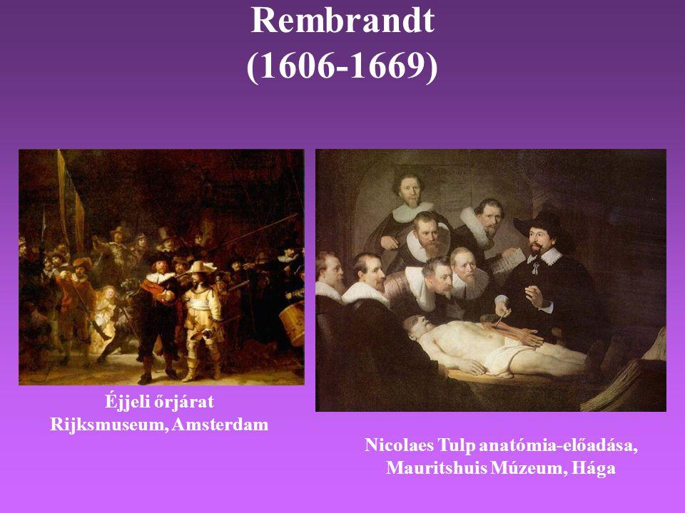 Rembrandt (1606-1669) Éjjeli őrjárat Rijksmuseum, Amsterdam Nicolaes Tulp anatómia-előadása, Mauritshuis Múzeum, Hága