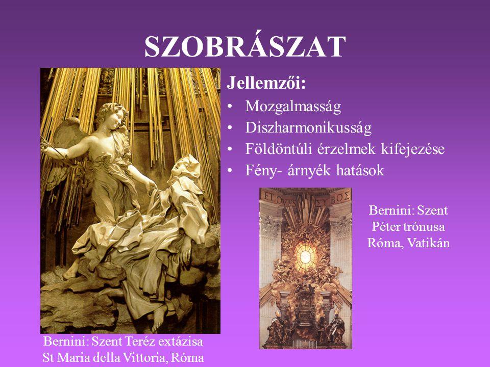 SZOBRÁSZAT Jellemzői: •Mozgalmasság •Diszharmonikusság •Földöntúli érzelmek kifejezése •Fény- árnyék hatások Bernini: Szent Teréz extázisa St Maria della Vittoria, Róma Bernini: Szent Péter trónusa Róma, Vatikán