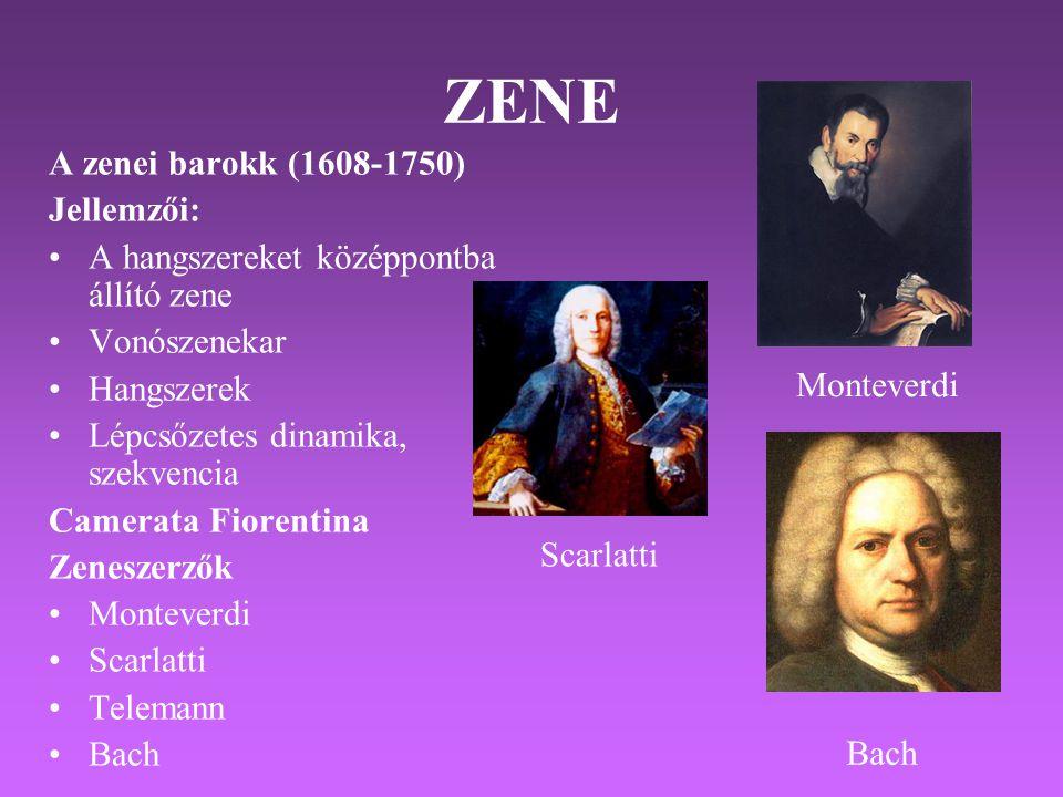 ZENE A zenei barokk (1608-1750) Jellemzői: •A hangszereket középpontba állító zene •Vonószenekar •Hangszerek •Lépcsőzetes dinamika, szekvencia Camerata Fiorentina Zeneszerzők •Monteverdi •Scarlatti •Telemann •Bach Scarlatti Bach Monteverdi