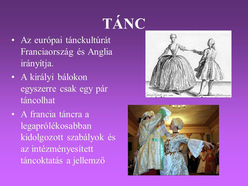 TÁNC •Az európai tánckultúrát Franciaország és Anglia irányítja. •A királyi bálokon egyszerre csak egy pár táncolhat •A francia táncra a legaprólékosa