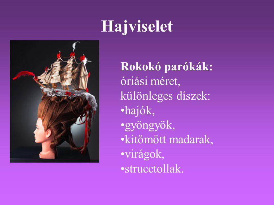 Hajviselet Rokokó parókák: óriási méret, különleges díszek: •hajók, •gyöngyök, •kitömött madarak, •virágok, •strucctollak.