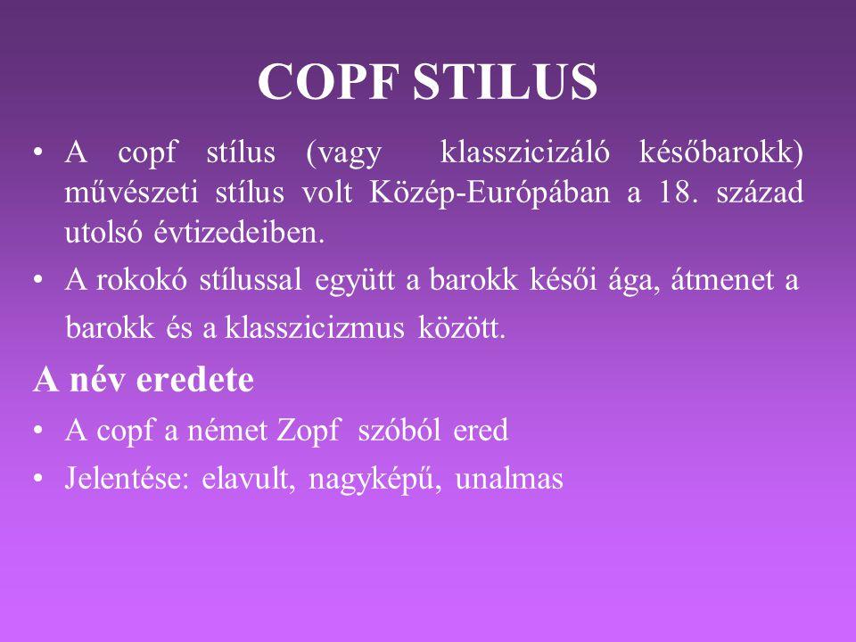 COPF STILUS •A copf stílus (vagy klasszicizáló későbarokk) művészeti stílus volt Közép-Európában a 18. század utolsó évtizedeiben. •A rokokó stílussal