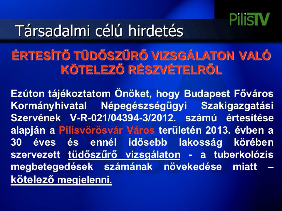 Társadalmi célú hirdetés ÉRTESÍTŐ TÜDŐSZŰRŐ VIZSGÁLATON VALÓ KÖTELEZŐ RÉSZVÉTELRŐL Ezúton tájékoztatom Önöket, hogy Budapest Főváros Kormányhivatal Né
