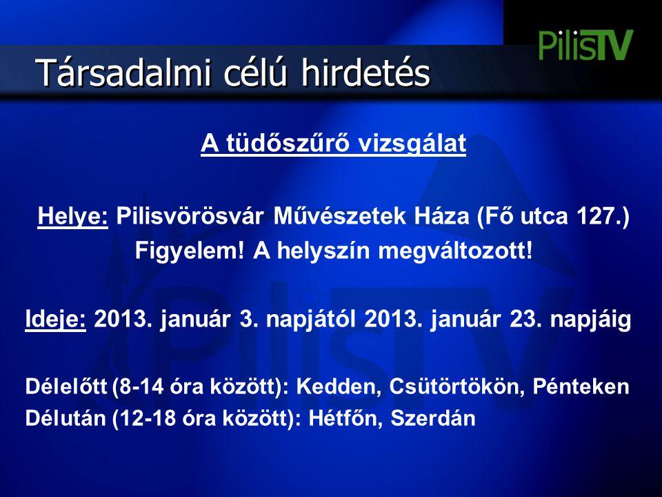 Társadalmi célú hirdetés A tüdőszűrő vizsgálat Helye: Pilisvörösvár Művészetek Háza (Fő utca 127.) Figyelem! A helyszín megváltozott! Ideje: 2013. jan