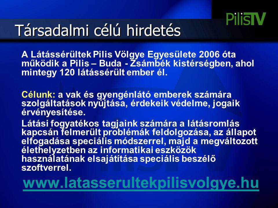 Társadalmi célú hirdetés A Látássérültek Pilis Völgye Egyesülete 2006 óta működik a Pilis – Buda - Zsámbék kistérségben, ahol mintegy 120 látássérült