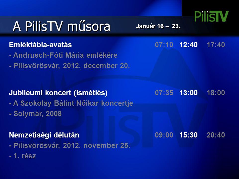 A PilisTV műsora Emléktábla-avatás - Andrusch-Fóti Mária emlékére - Pilisvörösvár, 2012. december 20. 07:1012:4017:40 Jubileumi koncert (ismétlés) - A