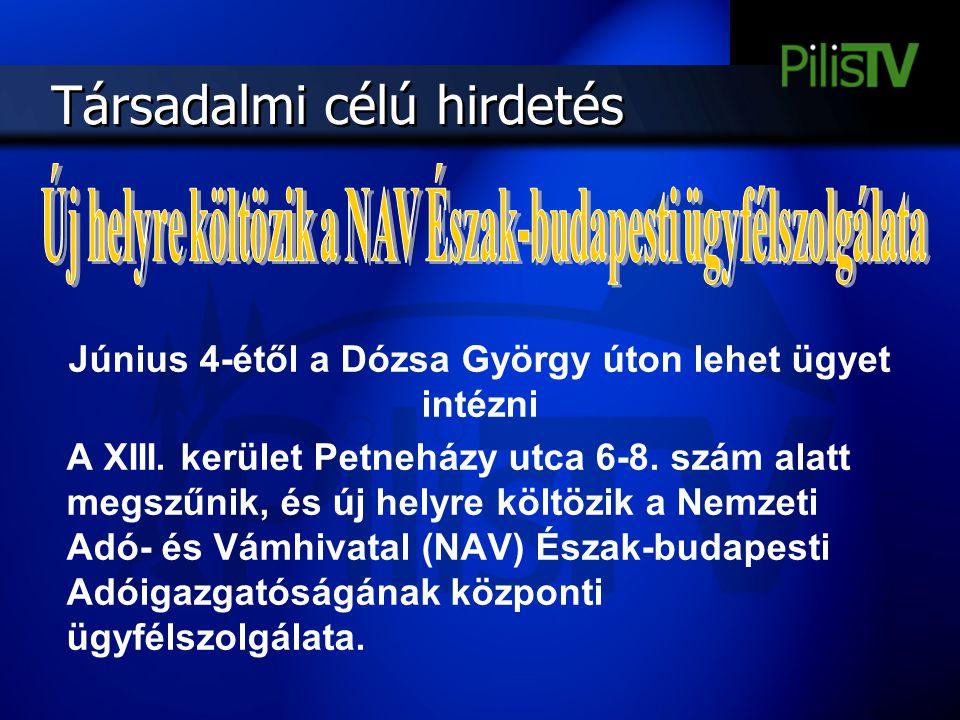 Társadalmi célú hirdetés Június 4-étől a Dózsa György úton lehet ügyet intézni A XIII. kerület Petneházy utca 6-8. szám alatt megszűnik, és új helyre