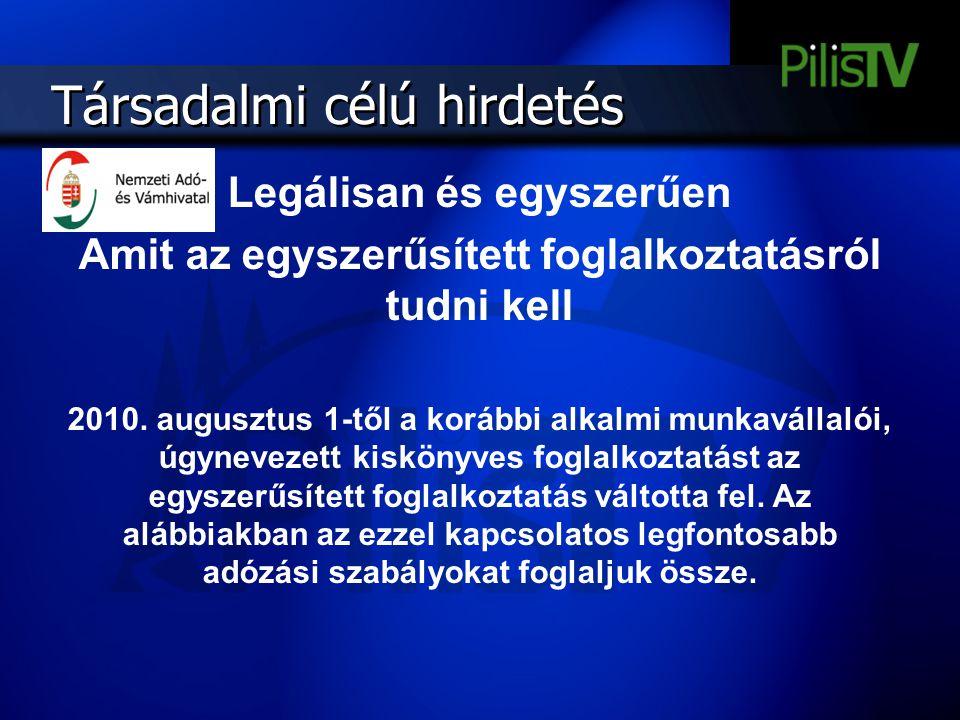 Társadalmi célú hirdetés Legálisan és egyszerűen Amit az egyszerűsített foglalkoztatásról tudni kell 2010. augusztus 1-től a korábbi alkalmi munkaváll