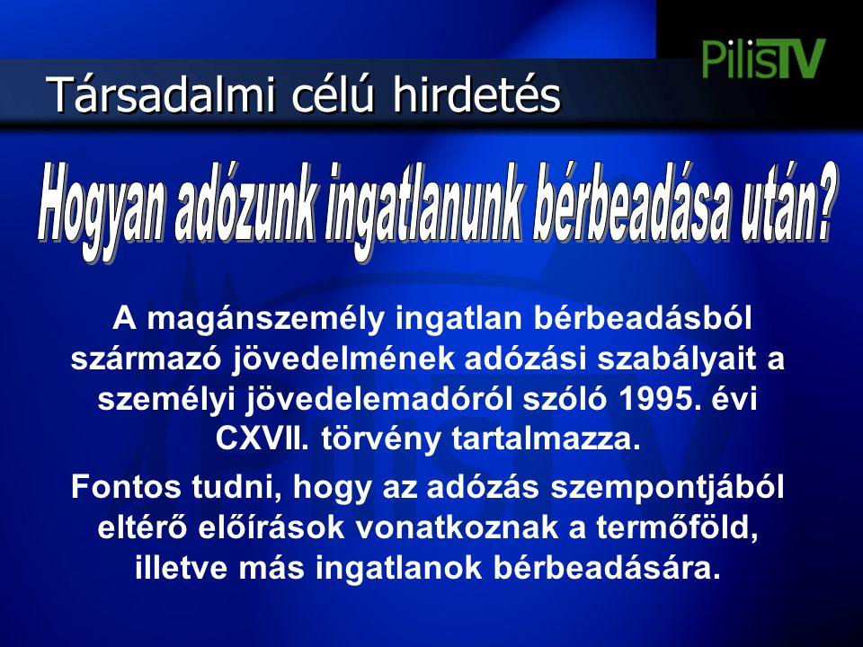 Társadalmi célú hirdetés A magánszemély ingatlan bérbeadásból származó jövedelmének adózási szabályait a személyi jövedelemadóról szóló 1995. évi CXVI
