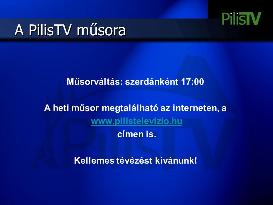 A PilisTV műsora Műsorváltás: szerdánként 17:00 A heti műsor megtalálható az interneten, a www.pilistelevizio.hu címen is. Kellemes tévézést kívánunk!