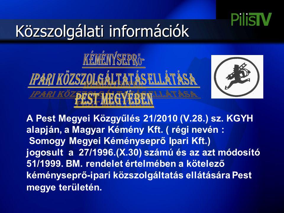 Közszolgálati információk A Pest Megyei Közgyűlés 21/2010 (V.28.) sz. KGYH alapján, a Magyar Kémény Kft. ( régi nevén : Somogy Megyei Kéményseprő Ipar