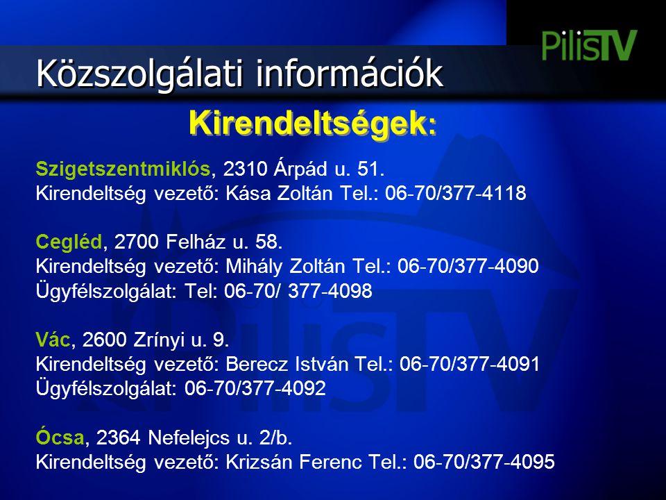 Közszolgálati információk Szigetszentmiklós, 2310 Árpád u. 51. Kirendeltség vezető: Kása Zoltán Tel.: 06-70/377-4118 Cegléd, 2700 Felház u. 58. Kirend