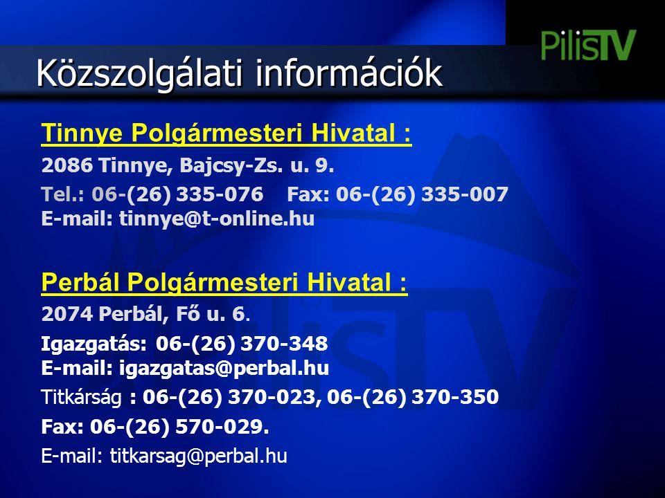 Közszolgálati információk Tinnye Polgármesteri Hivatal : 2086 Tinnye, Bajcsy-Zs. u. 9. Tel.: 06-(26) 335-076 Fax: 06-(26) 335-007 E-mail: tinnye@t-onl