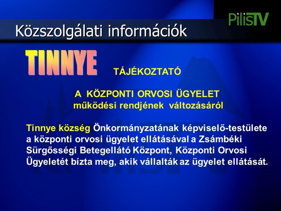 Közszolgálati információk TÁJÉKOZTATÓ A KÖZPONTI ORVOSI ÜGYELET működési rendjének változásáról Tinnye község Önkormányzatának képviselő-testülete a k