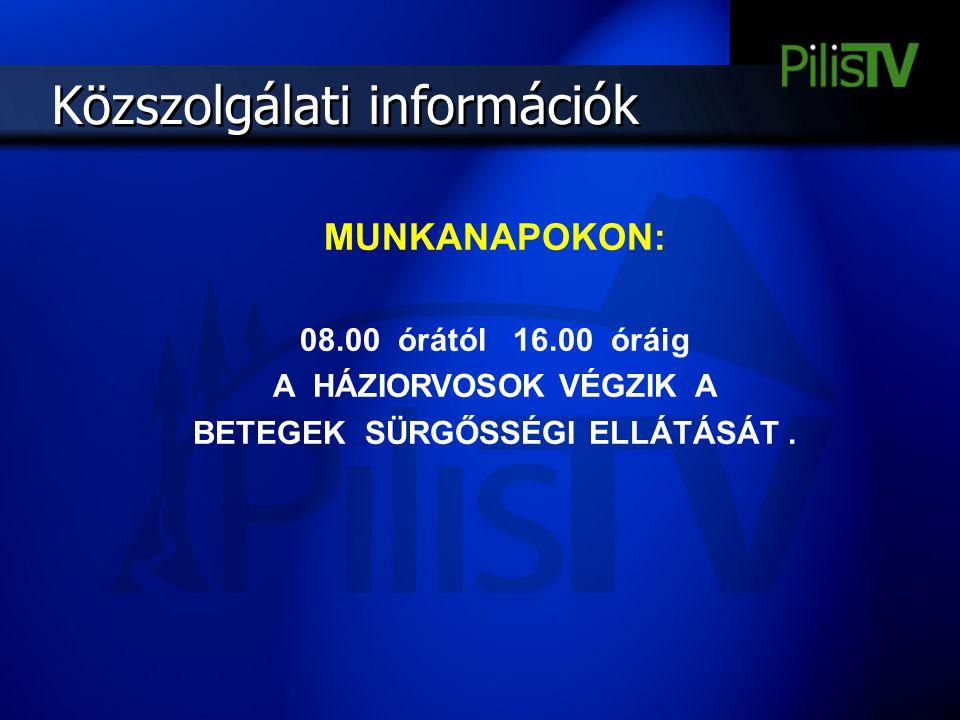 Közszolgálati információk MUNKANAPOKON: 08.00 órától 16.00 óráig A HÁZIORVOSOK VÉGZIK A BETEGEK SÜRGŐSSÉGI ELLÁTÁSÁT.