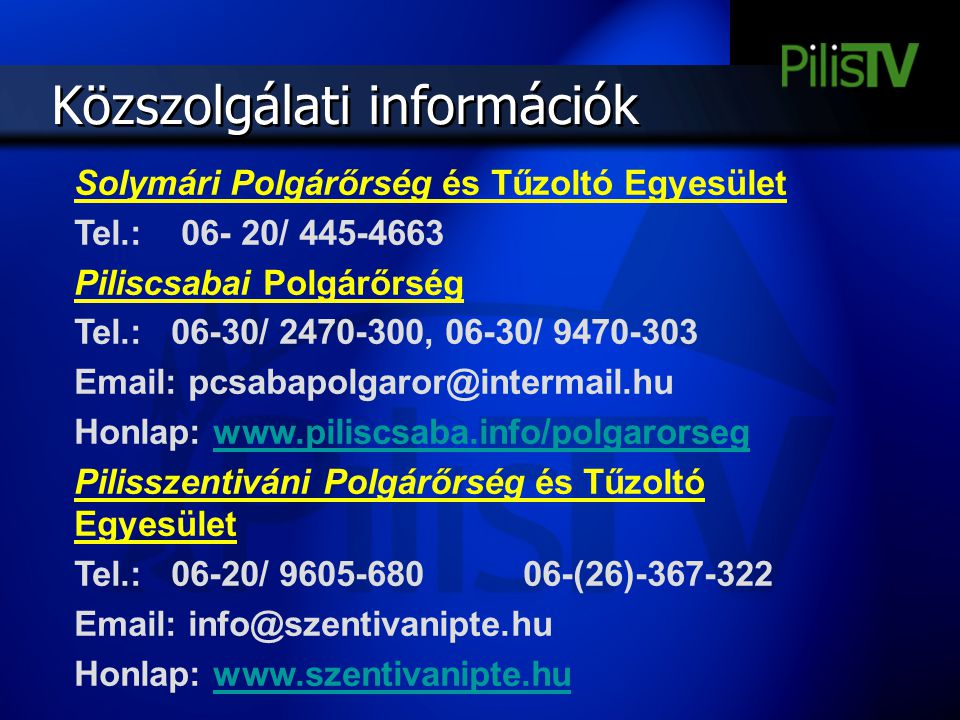Közszolgálati információk Solymári Polgárőrség és Tűzoltó Egyesület Tel.: 06- 20/ 445-4663 Piliscsabai Polgárőrség Tel.: 06-30/ 2470-300, 06-30/ 9470-