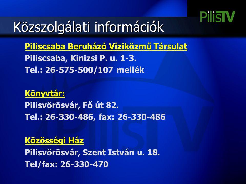 Közszolgálati információk Piliscsaba Beruházó Víziközmű Társulat Piliscsaba, Kinizsi P. u. 1-3. Tel.: 26-575-500/107 mellék Könyvtár: Pilisvörösvár, F