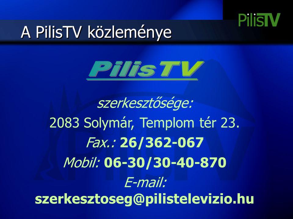 A PilisTV közleménye szerkesztősége: 2083 Solymár, Templom tér 23. Fax.: 26/362-067 Mobil: 06-30/30-40-870 E-mail: szerkesztoseg@pilistelevizio.hu