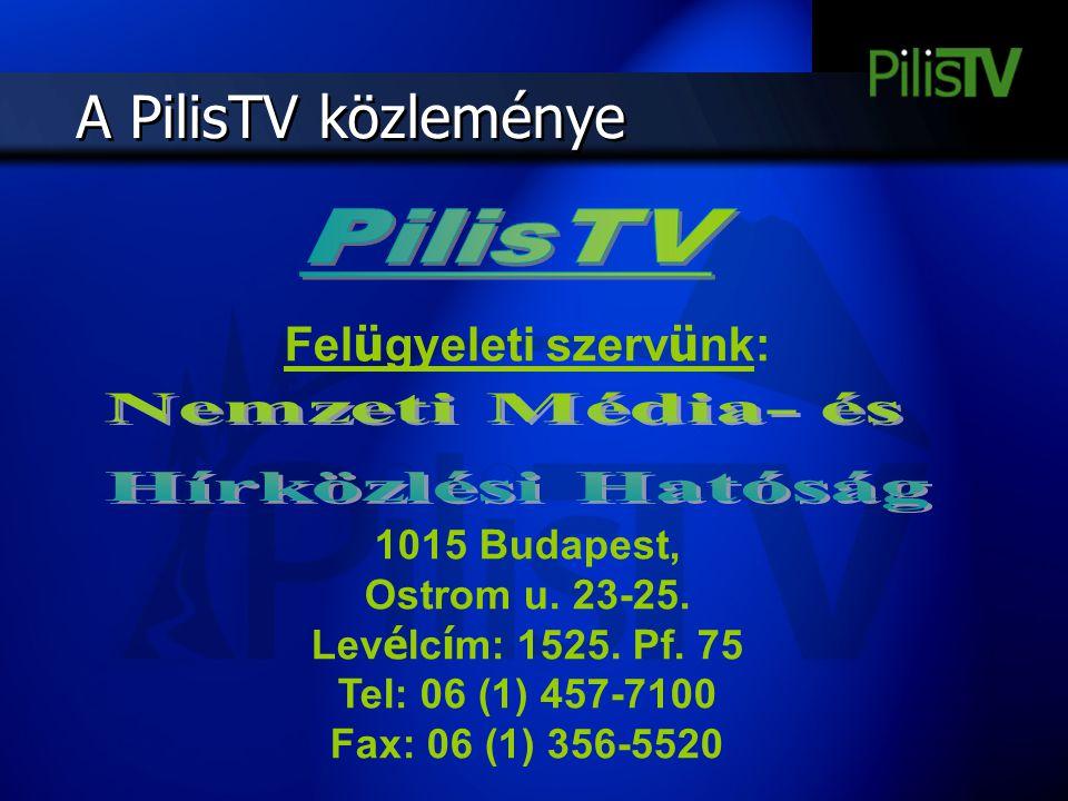 A PilisTV közleménye Fel ü gyeleti szerv ü nk: 1015 Budapest, Ostrom u. 23-25. Lev é lc í m: 1525. Pf. 75 Tel: 06 (1) 457-7100 Fax: 06 (1) 356-5520