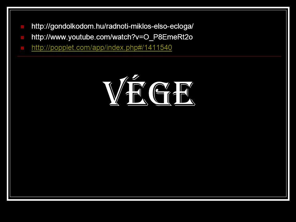  http://gondolkodom.hu/radnoti-miklos-elso-ecloga/  http://www.youtube.com/watch?v=O_P8EmeRt2o  http://popplet.com/app/index.php#/1411540 http://po