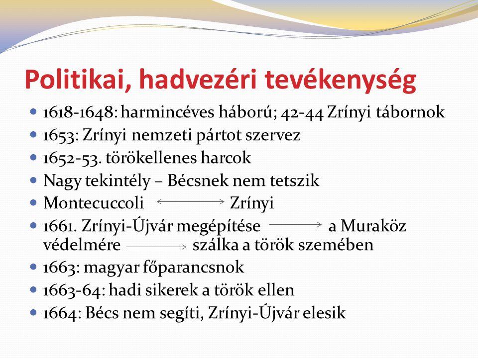 Politikai, hadvezéri tevékenység  1618-1648: harmincéves háború; 42-44 Zrínyi tábornok  1653: Zrínyi nemzeti pártot szervez  1652-53.