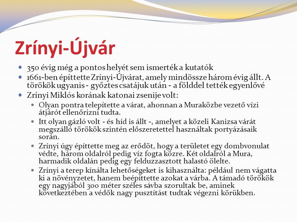 Zrínyi-Újvár  350 évig még a pontos helyét sem ismerték a kutatók  1661-ben építtette Zrínyi-Újvárat, amely mindössze három évig állt. A törökök ugy