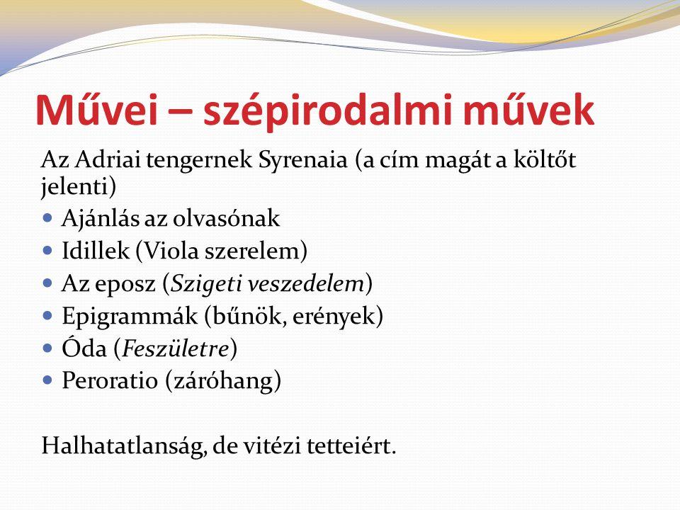 Művei – szépirodalmi művek Az Adriai tengernek Syrenaia (a cím magát a költőt jelenti)  Ajánlás az olvasónak  Idillek (Viola szerelem)  Az eposz (Szigeti veszedelem)  Epigrammák (bűnök, erények)  Óda (Feszületre)  Peroratio (záróhang) Halhatatlanság, de vitézi tetteiért.