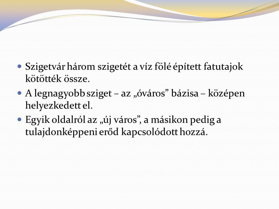 """ Szigetvár három szigetét a víz fölé épített fatutajok kötötték össze.  A legnagyobb sziget – az """"óváros"""" bázisa – középen helyezkedett el.  Egyik"""