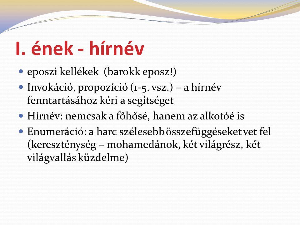 I.ének - hírnév  eposzi kellékek (barokk eposz!)  Invokáció, propozíció (1-5.