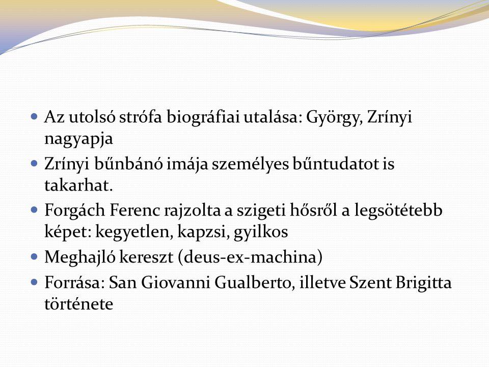  Az utolsó strófa biográfiai utalása: György, Zrínyi nagyapja  Zrínyi bűnbánó imája személyes bűntudatot is takarhat.  Forgách Ferenc rajzolta a sz