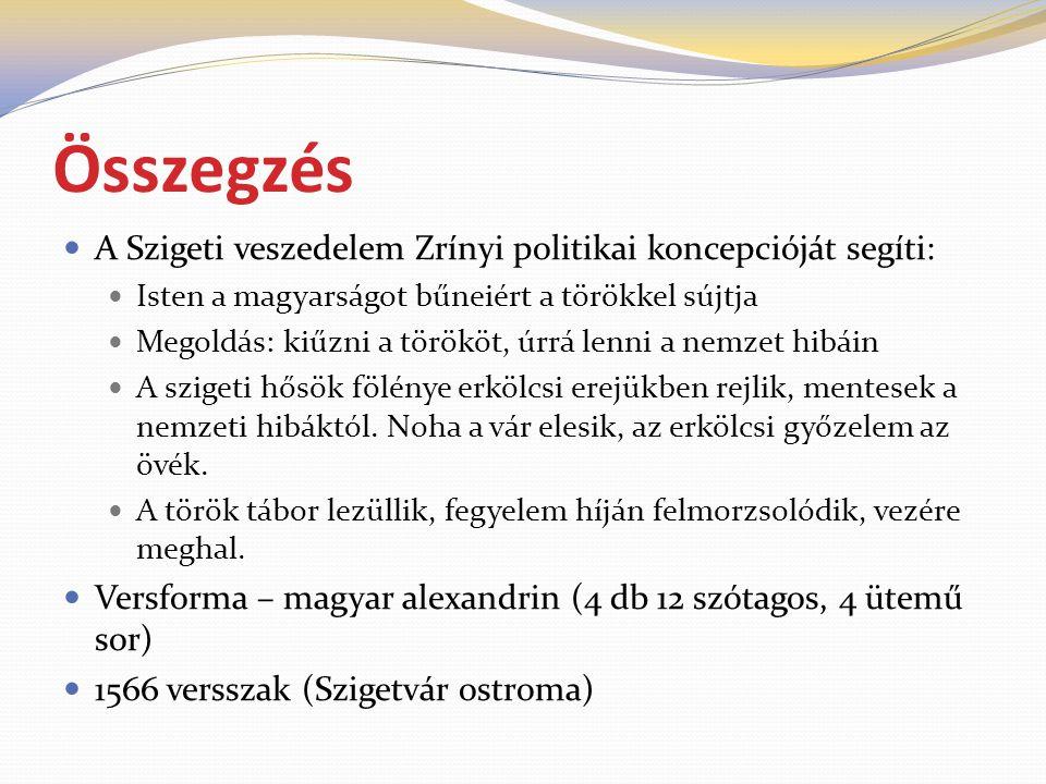 Összegzés  A Szigeti veszedelem Zrínyi politikai koncepcióját segíti:  Isten a magyarságot bűneiért a törökkel sújtja  Megoldás: kiűzni a törököt, úrrá lenni a nemzet hibáin  A szigeti hősök fölénye erkölcsi erejükben rejlik, mentesek a nemzeti hibáktól.
