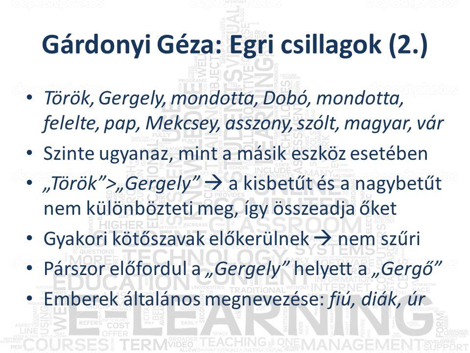 """• Török, Gergely, mondotta, Dobó, mondotta, felelte, pap, Mekcsey, asszony, szólt, magyar, vár • Szinte ugyanaz, mint a másik eszköz esetében • """"Török >""""Gergely  a kisbetűt és a nagybetűt nem különbözteti meg, így összeadja őket • Gyakori kötőszavak előkerülnek  nem szűri • Párszor előfordul a """"Gergely helyett a """"Gergő • Emberek általános megnevezése: fiú, diák, úr"""