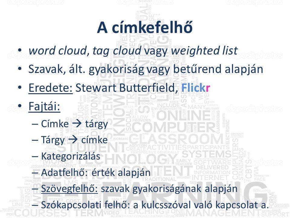 A címkefelhő • word cloud, tag cloud vagy weighted list • Szavak, ált. gyakoriság vagy betűrend alapján • Eredete: Stewart Butterfield, Flickr • Fajtá